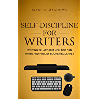 Self-Discipline for Writers: Writing Is Hard, But You Too Can Write and Publish Books Regularly (English Edition)