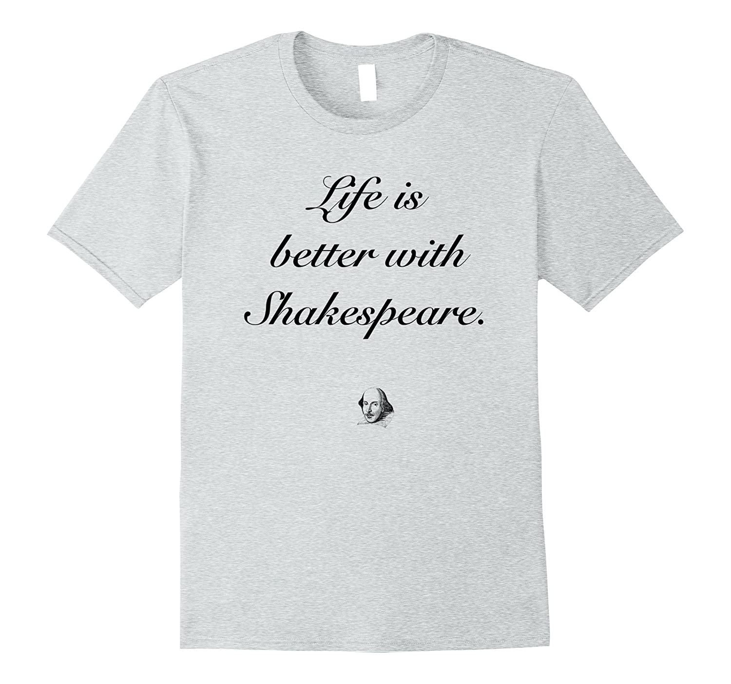 Life is Better With Shakespeare T-Shirt-Vaci