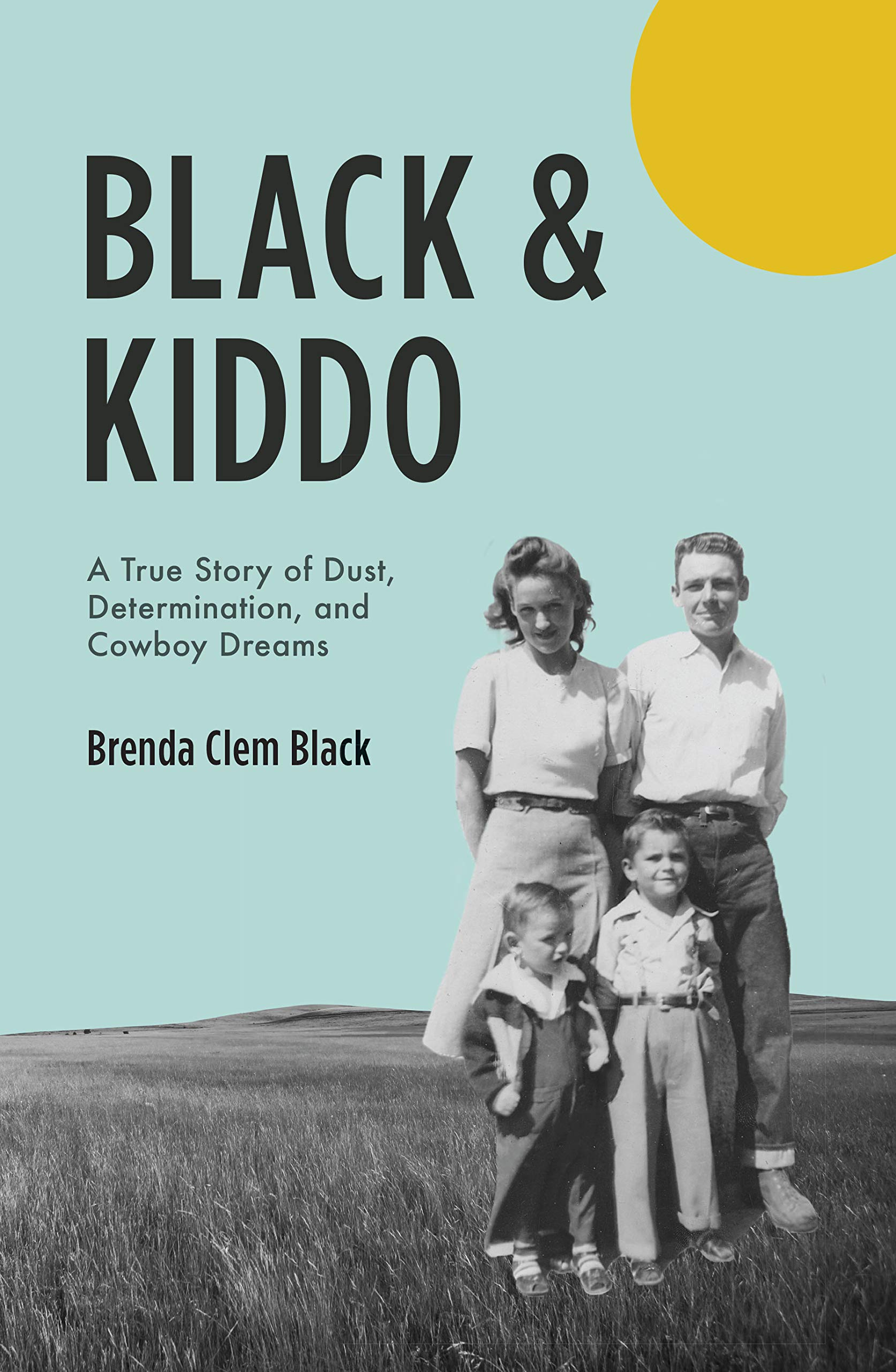 15a9b2df Black & Kiddo: A True Story of Dust, Determination, and Cowboy Dreams  Paperback – August 15, 2018