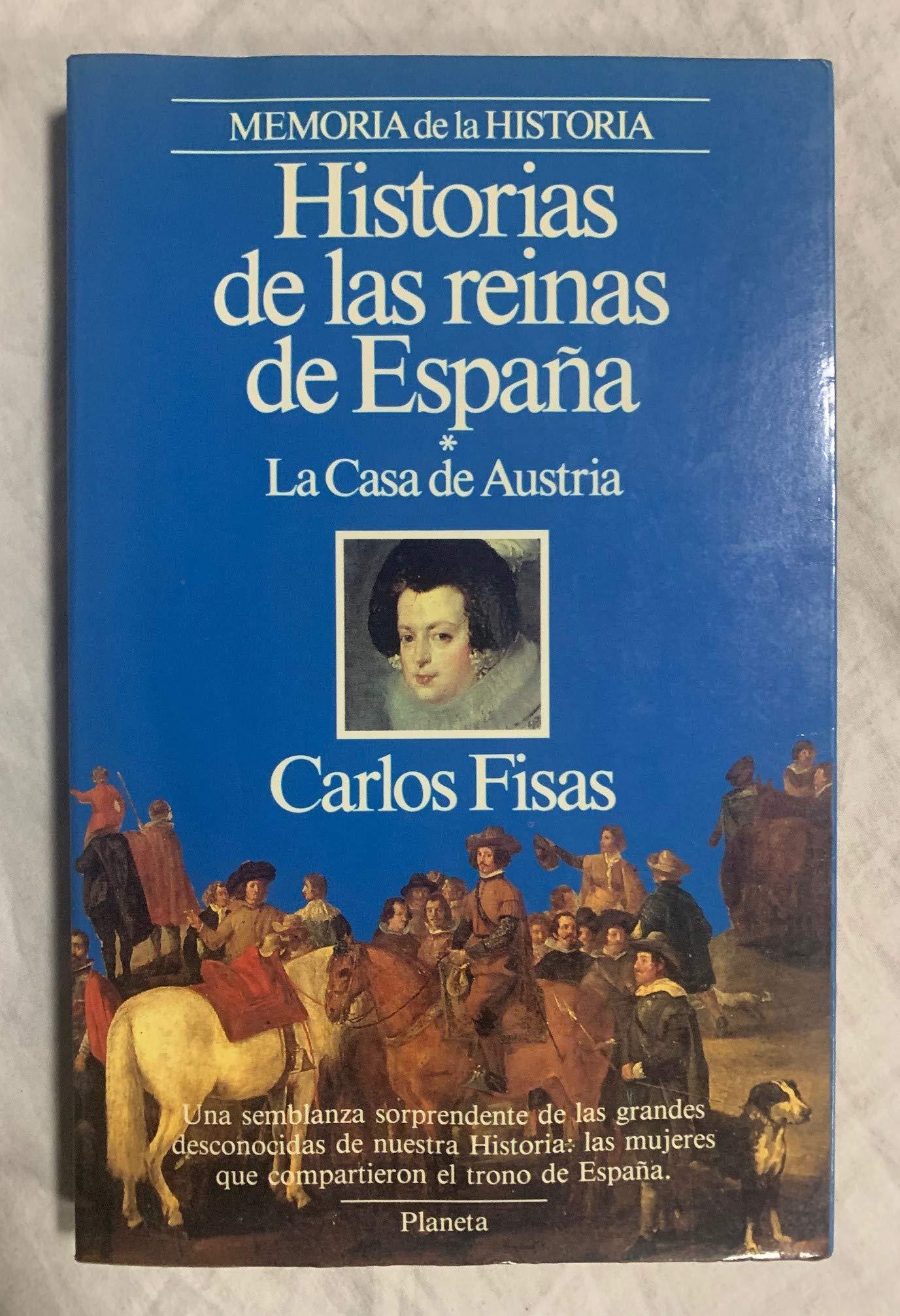 HISTORIAS DE LAS REINAS DE ESPAÑA. La Casa de Austria.: Amazon.es: FISAS, CARLOS, FISAS, CARLOS, FISAS, CARLOS: Libros