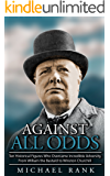 Against All Odds: Ten Historical Figures Who Overcame Incredible Adversity, From William the Bastard to Winston Churchill