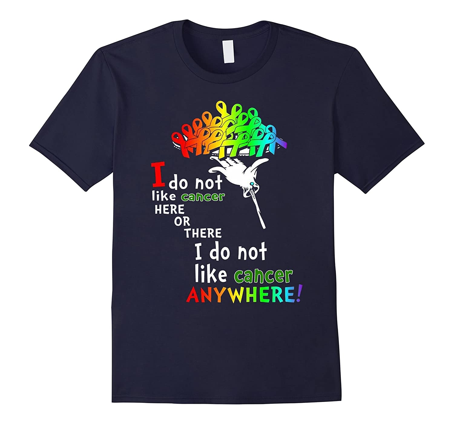 Cancer - I do not like here or there or Anywhere Shirt-T-Shirt