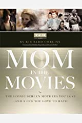 Mom in the Movies: The Iconic Screen Mothers You Love (and a Few You Love to Hate) Kindle Edition
