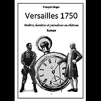 Versailles 1750: Ombres lumières et paradoxes au château (French Edition)