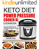 Keto Power Pressure Cooker XL Recipes Cookbook: Easy Low-Carb, High-Fat, Weight-Loss Recipes for your Electric Pressure Cooker XL (English Edition)