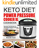 Keto Power Pressure Cooker XL Recipes Cookbook: Easy Low-Carb, High-Fat, Weight-Loss Recipes for your Electric Pressure Cooker XL