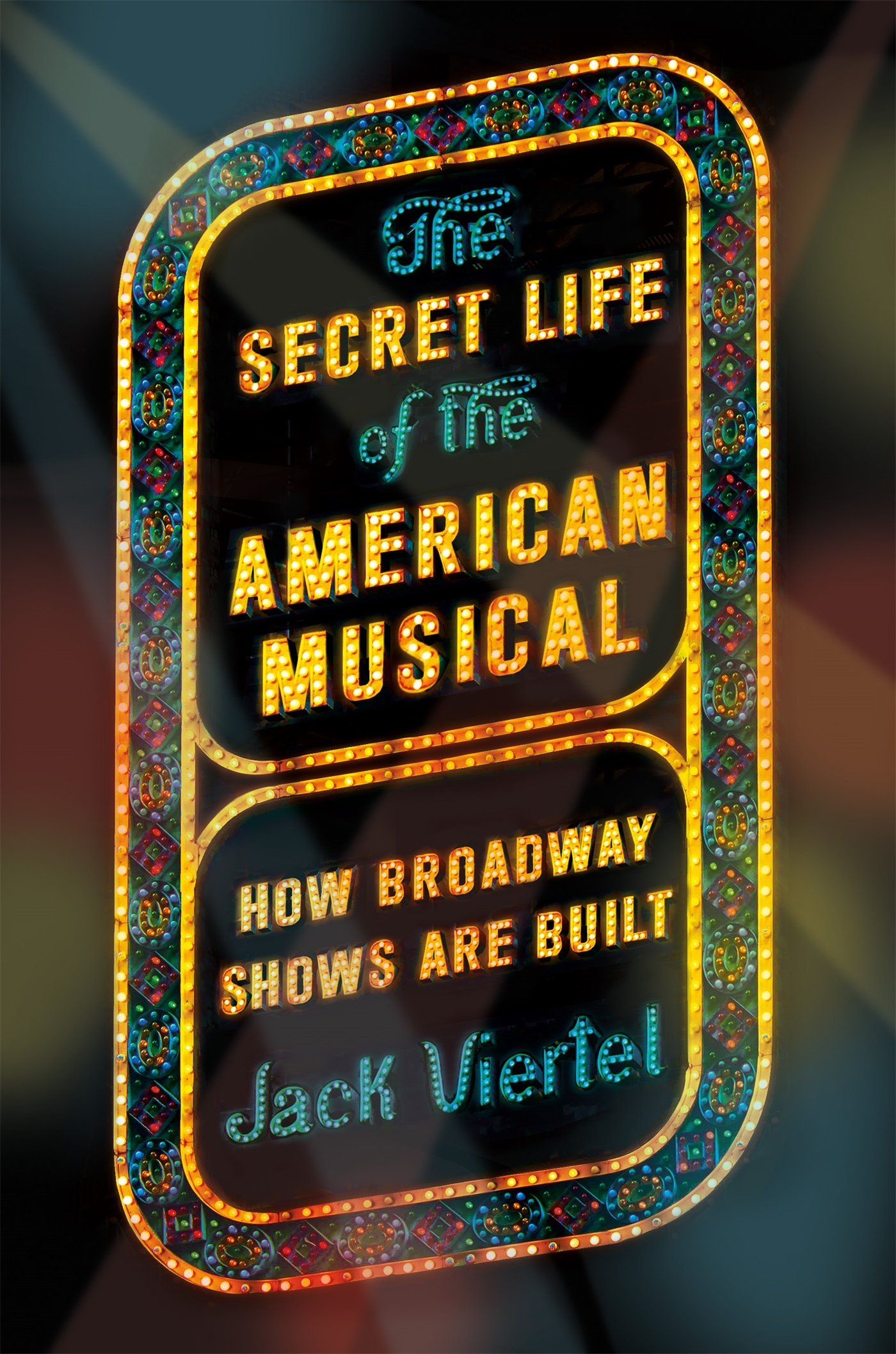 The secret life of the american musical how broadway shows are the secret life of the american musical how broadway shows are built jack viertel 9780374536893 amazon books fandeluxe Images