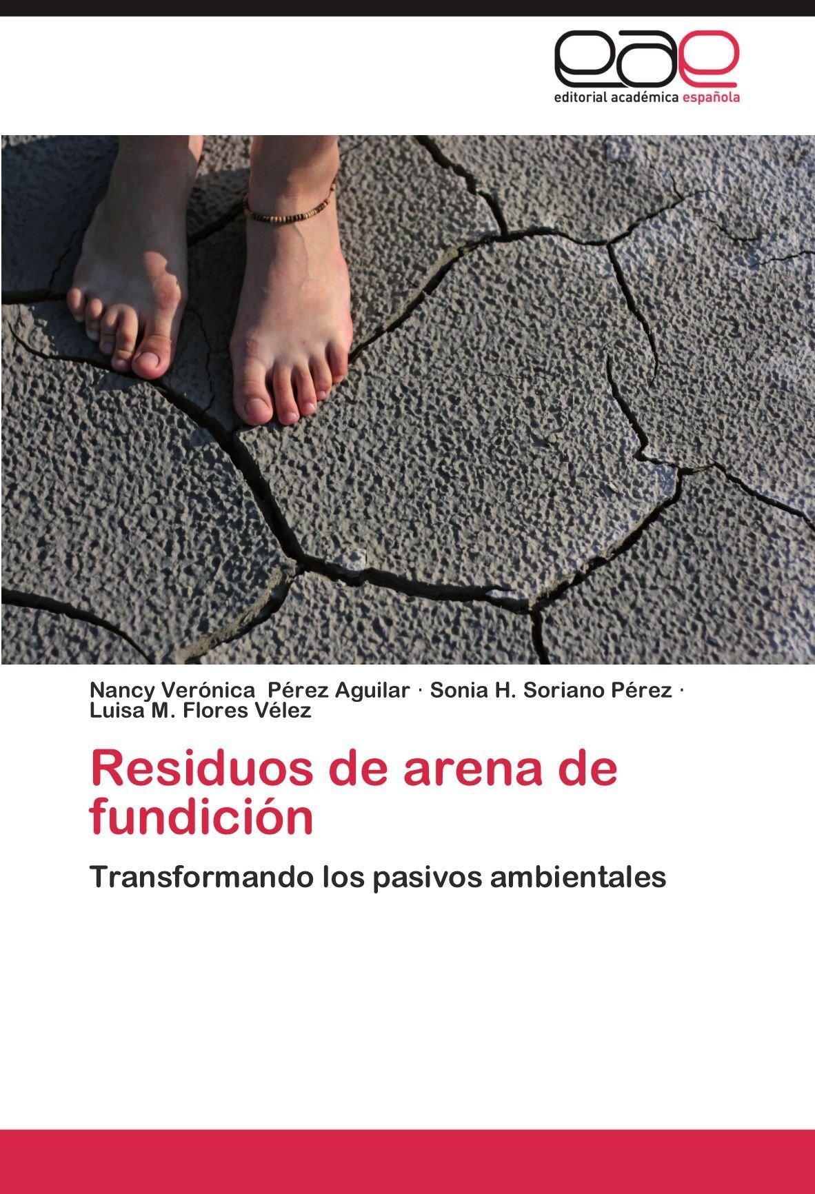 Residuos de Arena de Fundicion: Amazon.es: Nancy Ver P. Rez Aguilar, Sonia H. Soriano P. Rez, Luisa M. Flores V. Lez: Libros
