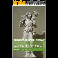 Publio Virgilio Marone - Bucoliche: complete di testo latino (Italian Edition)