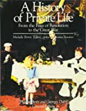 A History of Private Life, Vol. 4: From the Fires of Revolution to the Great War