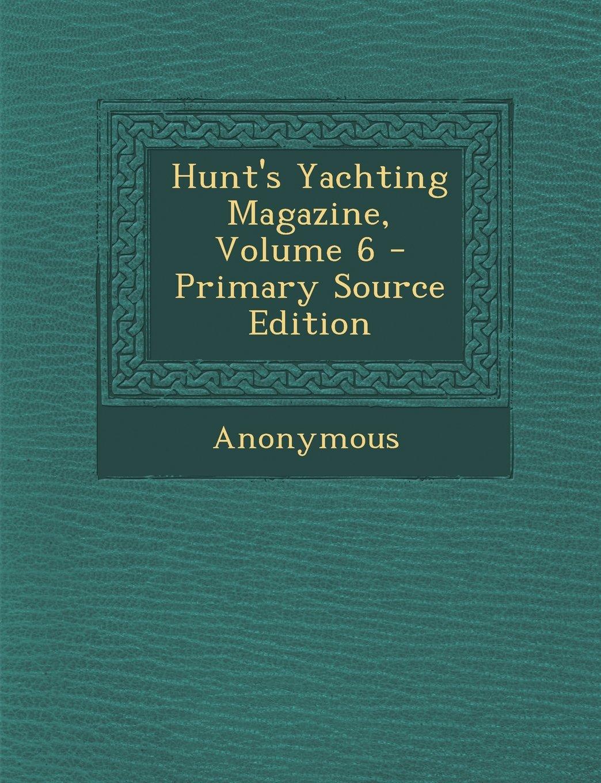 Hunt's Yachting Magazine, Volume 6 - Primary Source Edition pdf