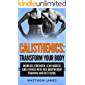 Calisthenics: Transform your Body- Increase Strength, Lean Muscle and Fitness with this Bodyweight Training and Diet Guide (Strength Training, Excercise, ... Workout Guide) (English Edition)