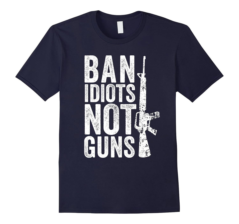 Gun Lover Gift T-Shirt - Ban Idiots Not Guns - 2nd Amendment-TH