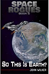 So This is Earth? (Space Rogues Book 5) Kindle Edition