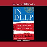"""In Deep: The FBI, CIA, and the Truth about America's """"Deep State"""""""