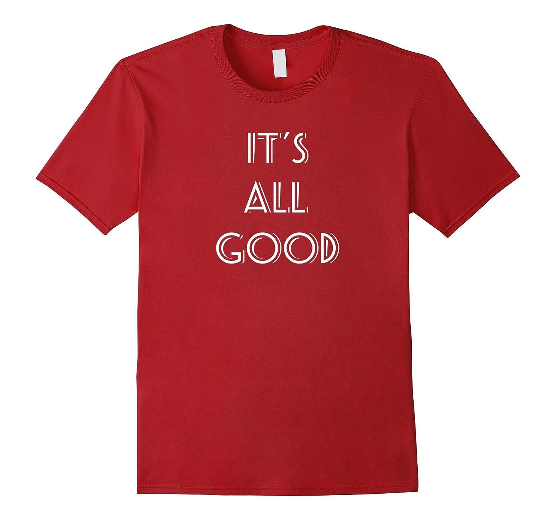 It's All Good ~ positive message shirt-FL