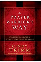 The Prayer Warrior's Way: Strategies from Heaven for Intimate Communication with God Kindle Edition