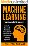 Machine Learning for Absolute Beginners: A Simple, Concise & Complete Introduction to Supervised and Unsupervised Learning Algorithms