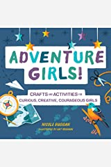Adventure Girls!: Crafts and Activities for Curious, Creative, Courageous Girls Kindle Edition