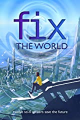 Fix the World: twelve sci-fi writers save the future Kindle Edition