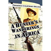 A Hunter's Wanderings in Africa (English Edition)