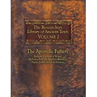 The Researchers Library of Ancient Texts - Volume II: The Apostolic Fathers: Includes...