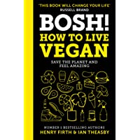 BOSH! How to Live Vegan: Simple tips and plant-based hacks from the number 1 Sunday Times bestselling authors