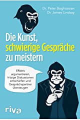 Die Kunst, schwierige Gespräche zu meistern: Effektiv argumentieren, hitzige Diskussionen entschärfen und Gesprächspartner überzeugen (German Edition) Kindle Edition