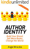 Author Identity: Build Your Brand. Sell More Books. Change the World.