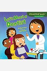Let's Meet a Dentist (Cloverleaf Books ™ — Community Helpers) Kindle Edition