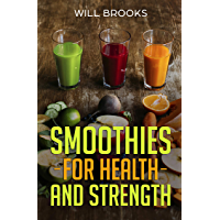 Smoothies For Health and Strength: Tasty, Healthy Smoothies (English Edition)