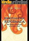 Espiritualidade Reformada: Uma Teologia Prática para a Devoção a Deus