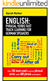 ENGLISH: PHRASAL VERBS FAST TRACK LEARNING FOR GERMAN SPEAKERS: The 100 most used English phrasal verbs with 600 phrase examples. (English Edition)