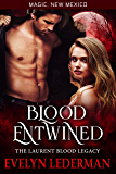 Blood Entwined: The Laurent Blood Legacy (Magic, New Mexico Book 44)