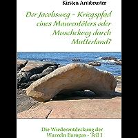Der Jacobsweg - Kriegspfad eines Maurentöters oder Muschelweg durch Mutterland?: Die Wiederentdeckung der Wurzeln Europas - Teil 1