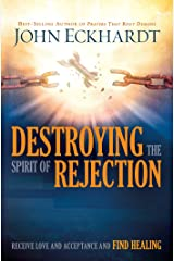 Destroying the Spirit of Rejection: Receive Love and Acceptance and Find Healing (English Edition) eBook Kindle