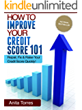 How To Improve Your Credit Score 101 - Repair, Fix And Raise Your Credit Score Quickly! (Credit Score Secrets, Credit Repair Tips, Debt Free)