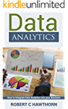 Data Analytics: An Introduction and Explanation into Predictive Analysis (How to Integrate Analytics into Your Business)