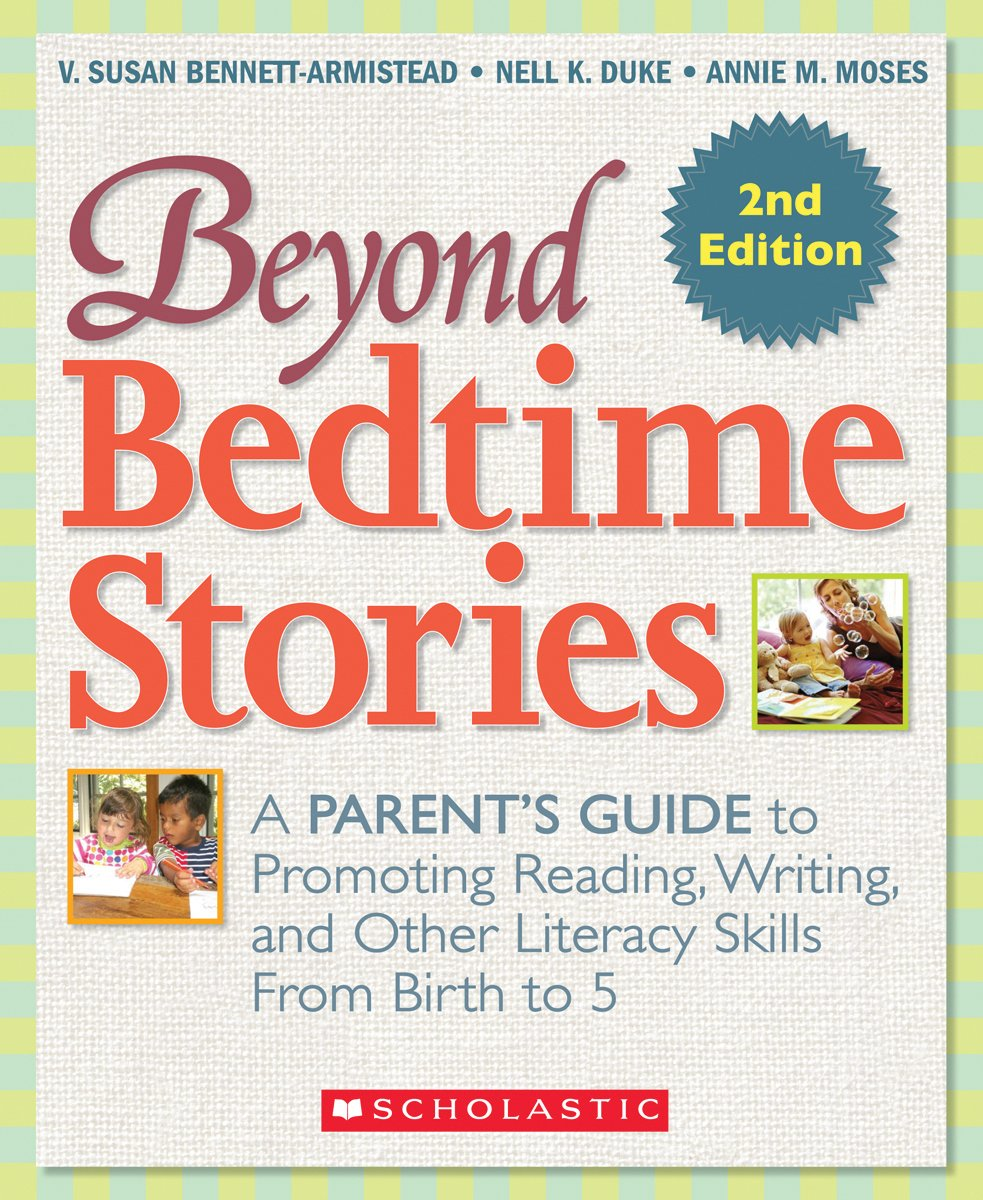 Beyond Bedtime Stories, 2nd. Edition: A Parent's Guide to Promoting Reading Writing, and Other Literacy Skills from Birth to 5