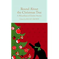 Round About the Christmas Tree: A Miscellany of Festive Stories