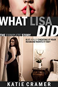What Lisa Did - The Complete Story (Cuckolding Erotica) (Hotwife and Cuckold Stories Boxed Set)