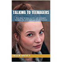 Talking to Teenagers: Key ideas to help parents and teenagers navigate the new landscape of adolescence