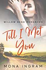 Till I Met You (Willow Bend Romances Book 3) Kindle Edition