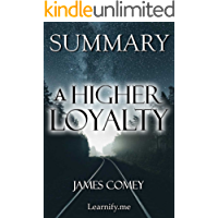 Summary | A Higher Loyalty: James Comey - Truth, Lies, and Leadership (A Higher Loyalty: Truth, Lies, and Leadership - Book, Paperback, Hardcover, Audiobook, Audible Book 1) (English Edition)