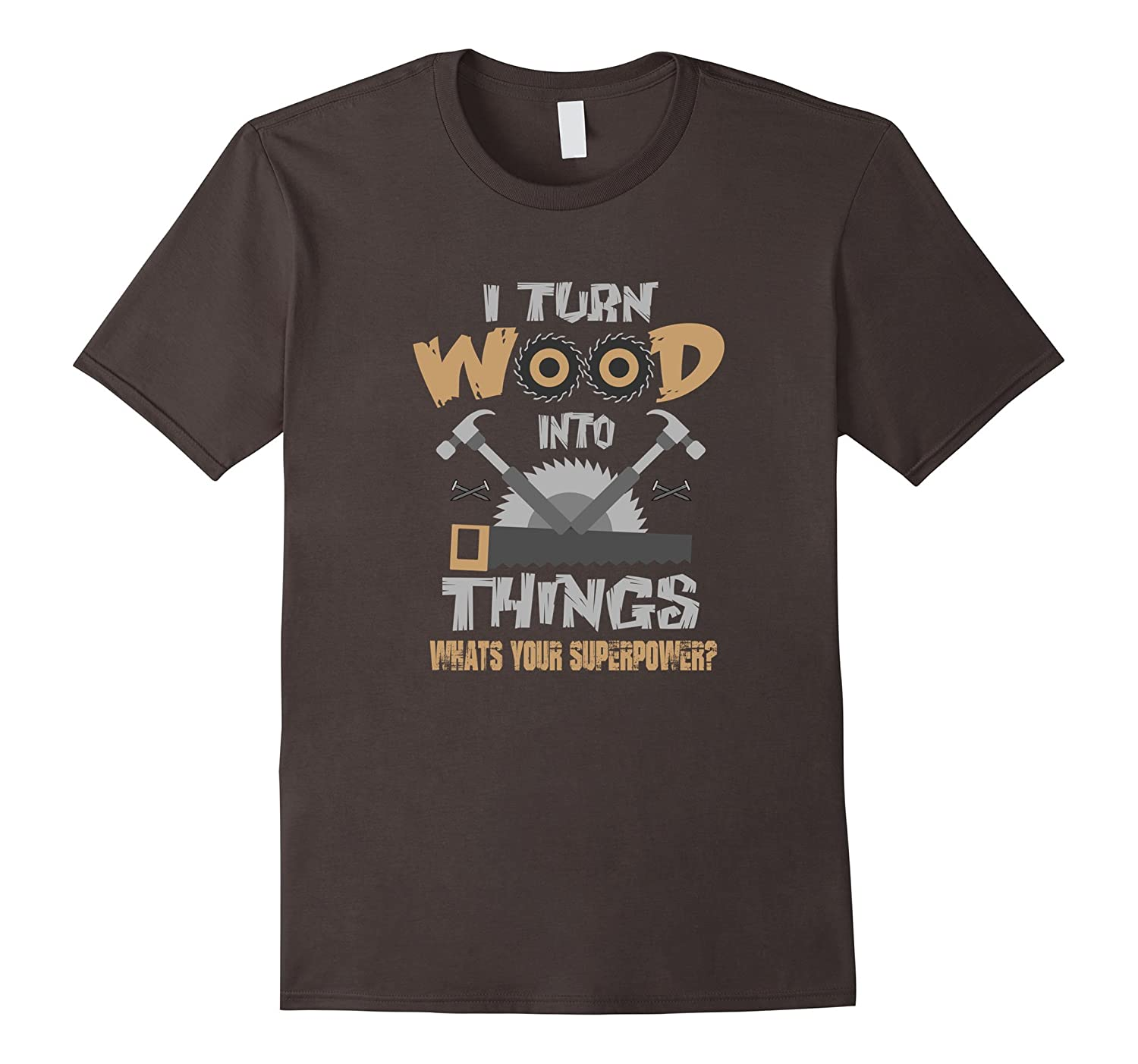 I Turn Wood into Things What's Your Superpower T-shirt-Awarplus