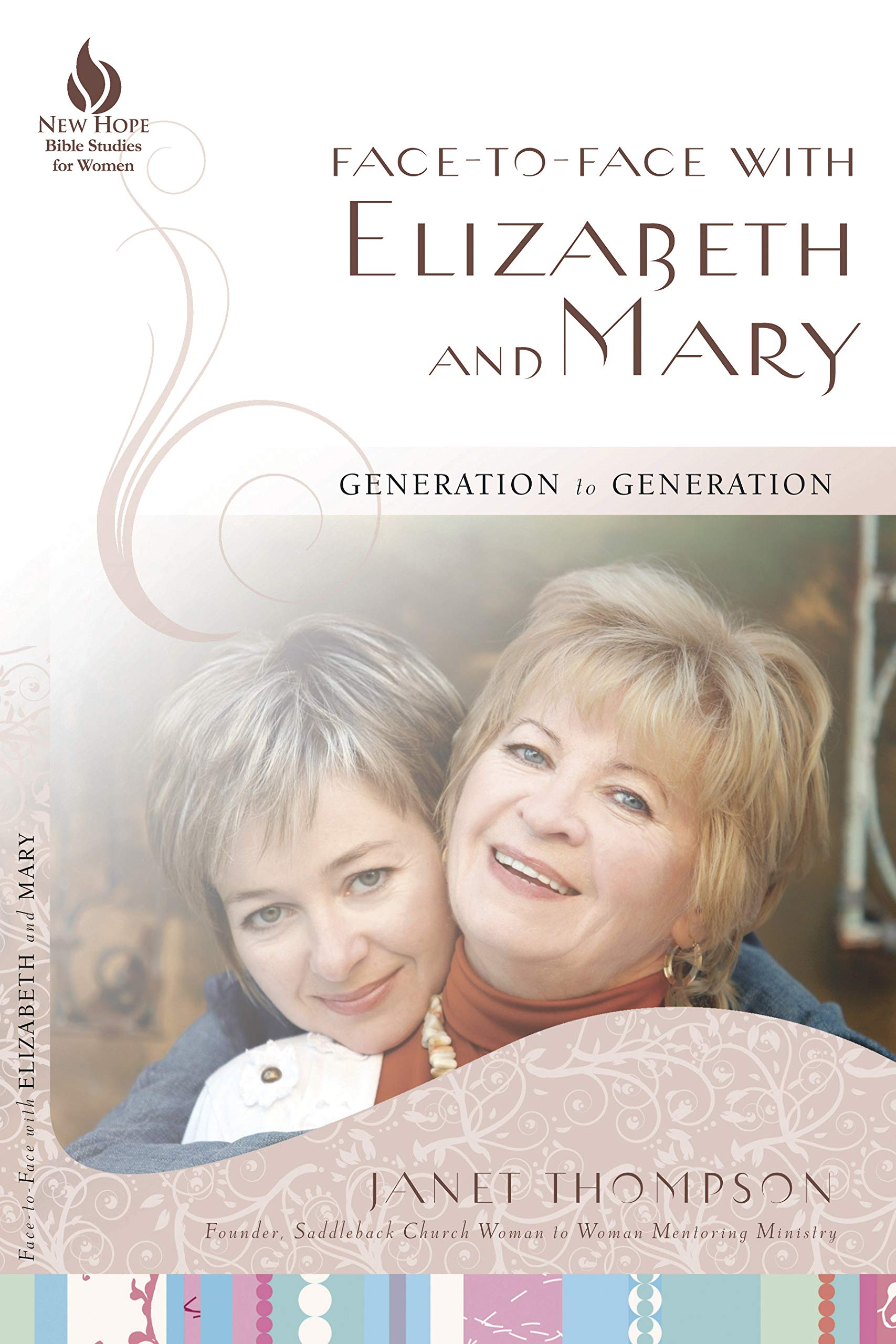 Face-to-Face with Elizabeth and Mary: Generation to Generation (New Hope Bible Studies for Women)