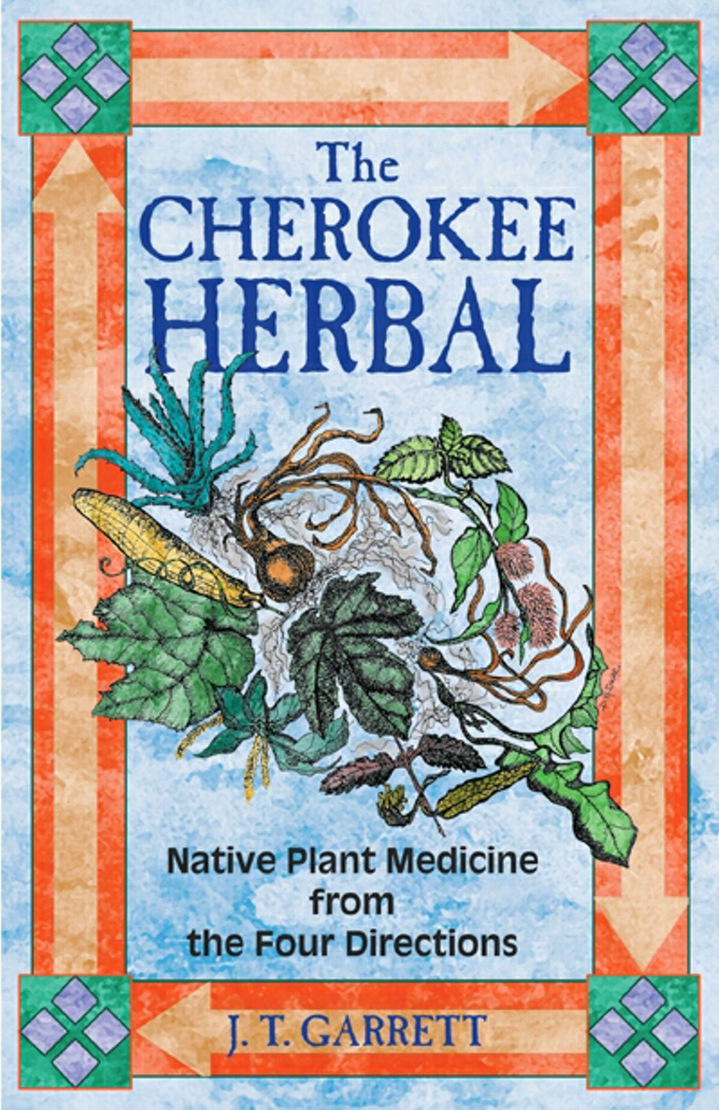 The Cherokee Herbal: Native Plant Medicine from the Four Directions ...