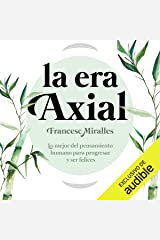 La Era Axial (Narración en Castellano) [The Axial Age] Audible Audiobook