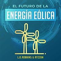 El Futuro de la Energía Eólica [The Future of Wind Energy]