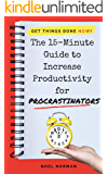 The 15-Minute Guide To Increase Productivity For Procrastinators: Get Things Done NOW!